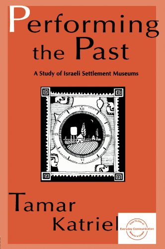 Performing the Past: A Study of Israeli Settlement Museums (Everyday Communication Series)