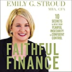 Faithful Finance: 10 Secrets to Move from Fearful Insecurity to Confident Control   Emily G. Stroud