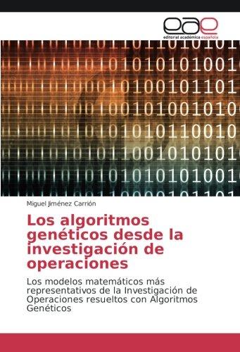 Los algoritmos genéticos desde la investigación de operaciones: Los modelos matemáticos más representativos de la Investigación de Operaciones resueltos con Algoritmos Genéticos (Spanish Edition)