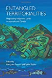 Entangled Territorialities: Negotiating Indigenous Lands in Australia and Canada (Actexpress Series)