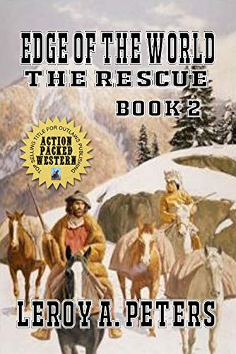 Edge of the World - The Rescue: The Adventures of the Mountain Men Western: Book 2 by [Peters, LeRoy A.]