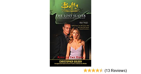 Amazon.com: King of the Dead: Lost Slayer Serial Novel part 3 (Buffy the Vampire Slayer) eBook: Christopher Golden: Kindle Store