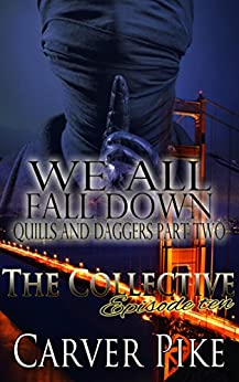 We All Fall Down - Quills and Daggers Part Two: The Collective - Season 1, Episode 10 by [Pike, Carver]