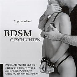 BDSM-Geschichten. Dominante Meister und die Züchtigung, Unterwerfung und sinnliche Qual ihrer sündigen devoten Sklavinnen