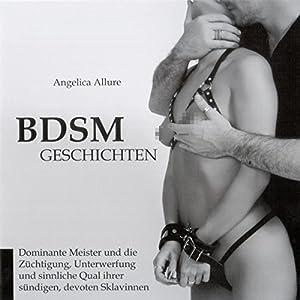 BDSM-Geschichten. Dominante Meister und die Züchtigung, Unterwerfung und sinnliche Qual ihrer sündigen devoten Sklavinnen Hörbuch