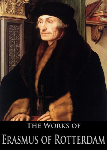 The Works of Erasmus of Rotterdam: Antipolemus, The Colloquies, In Praise of Folly, The Complaint of Peace, The Manual of the Christian Knight (5 Books With Active Table of Contents)