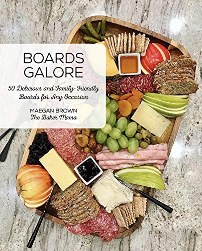 Boards Galore: 50 Delicious and Family-Friendly Snack Boards for Any Occasion -