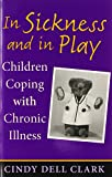 Book Cover for In Sickness and in Play: Children Coping with Chronic Illness (Rutgers Series in Childhood Studies)