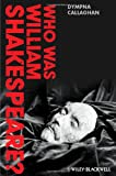 Who Was William Shakespeare?, Dympna Callaghan, 0470658479