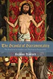 The Scandal of Sacramentality : The Eucharist in Literary and Theological Perpective, Hancock, Brannon, 0227174542