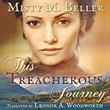 This Treacherous Journey: Heart of the Mountains, Book 1 Audiobook by Misty M. Beller Narrated by Leonor A. Woodworth