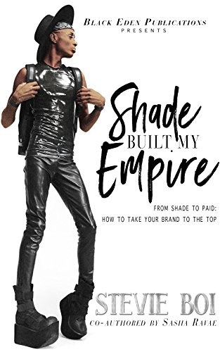 Shade Built My Empire: From Shade to Paid - How to Take Your Brand to the - Of Shades Brands