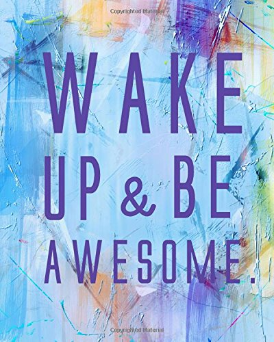 """Download Wake Up And be Awesome: Wake Up And be Awesome Dot Grid l   Notebook (8"""" x 10"""") Large 8mm x   8mm Matrix Volume 3 (Dot Grid Bullet Matrix Journal You can   be Awesome Quotes Series) pdf"""