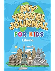 My Travel Journal for Kids Liberia: 6x9 Children Travel Notebook and Diary I Fill out and Draw I With prompts I Perfect Goft for your child for your holidays in Liberia