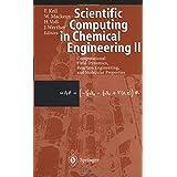 Scientific Computing in Chemical Engineering II: Computational Fluid Dynamics, Reaction Engineering, and Molecular Properties