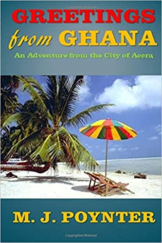 Amazon greetings from ghana an adventure from the city of amazon greetings from ghana an adventure from the city of accra 9781973898870 m j poynter books m4hsunfo