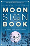 Llewellyn s 2018 Moon Sign Book: Plan Your Life by the Cycles of the Moon (Llewellyn s Moon Sign Books)
