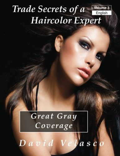 Great Gray Coverage (Trade Secrets of a Haircolor Expert) (Volume 3)