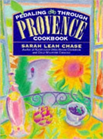 Pedaling Through Provence Cookbook by Sarah Leah Chase (1995-01-10)