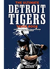 The Ultimate Detroit Tigers Trivia Book: A Collection of Amazing Trivia Quizzes and Fun Facts for Die-Hard Tigers Fans!