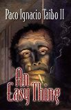 An Easy Thing: A Héctor Belascoarán Shayne Detective Novel (Héctor Belascoarán Shayne Detective Novels Book 1)