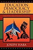 Education, Democracy and Leadership, Joseph Haba, 1432740628