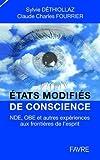 Etats modifiés de conscience: nde, obe et autres expériences aux frontières de l'esprit