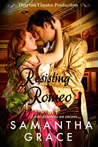 Resisting Romeo (Drayton Theatre Production Book 1) by [Grace, Samantha]