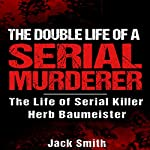 The Double Life of a Serial Murderer: The Life of Serial Killer Herb Baumeister | Jack Smith