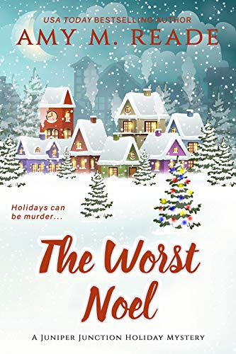 The Worst Noel (The Juniper Junction Holiday Mystery Series Book 1) by [Reade, Amy M.]