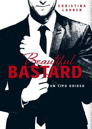 Beautiful Bastard (Saga Beautiful 1): Un tipo odioso