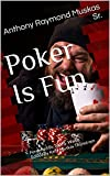 Poker Is Fun: Foreword By Jude S. Walko Edited By Kelly Muskas Thunstrom