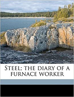 Steel; the diary of a furnace worker