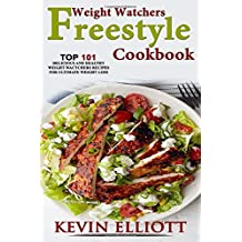 Weight Watchers Freestyle Cookbook: TOP 101 Delicious & Healthy Weight Watchers Freestyle Recipes for Ultimate Weight Loss(Included Recipes Picture)