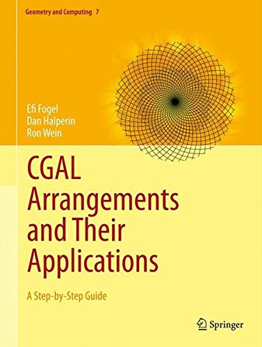 CGAL Arrangements And Their Applications: A Step-by-Step Guide (Geometry And Computing)