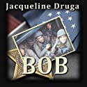 Bob Audiobook by Jacqueline Druga Narrated by Dan Bernard