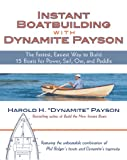 : Instant Boatbuilding with Dynamite Payson: 15 Instant Boats for Power, Sail, Oar, and Paddle