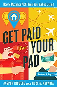 Get Paid For Your Pad: How to Maximize Profit From Your Airbnb Listing by [Ribbers, Jasper, Kapadia, Huzefa]