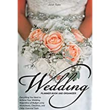 Wedding Planner Book and Organizer: Everything You Need to Achieve Your Wedding Regardless of Budget using Worksheets, Checklists, and Other Essential Tools