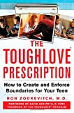 The Toughlove® Prescription: How to Create and Enforce Boundaries for Your Teen