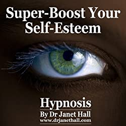 Super-Boost Your Self-Esteem (Hypnosis)