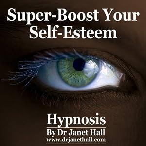 Super-Boost Your Self-Esteem (Hypnosis) Speech