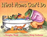 What Moms Can't Do, Douglas Wood, 068983358X