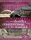 FaithFaith Lessons on the Death and Resurrection of the Messiah: The Bible's Timeless Call To Impact Culture (Leader's Guide)