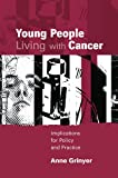 img - for Young People Living with Cancer: Implications for Policy and Practice book / textbook / text book