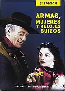 ARMAS, MUJERES Y RELOJES SUIZOS 6ª EDICION: Eduardo Torres-dulce: 9788415606598: Amazon.com: Books