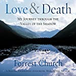Love & Death: My Journey Through the Valley of the Shadow | Forrest Church