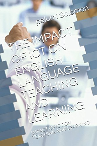 THE IMPACT OF ICT ON ENGLISH LANGUAGE TEACHING AND LEARNING: IMPACT OF ICT ON TEACHING AND LEARNING by Independently published