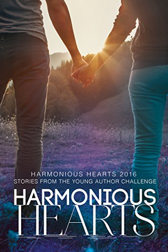 Harmonious Hearts 2016 - Stories from the Young Author Challenge (Harmony Ink Press - Young Author Challenge Book 3)