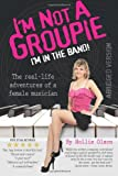I'm NOT a Groupie, I'm in the Band!, Hollie Olson, 1475008686